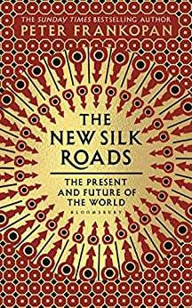 The New Silk Roads: The Present and Future of the World (English Edition) van [Frankopan, Peter]