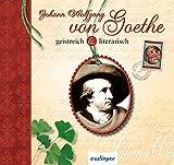 Johann Wolfgang von Goethe: geistreich & literarisch - Johann Wolfgang von Goethe, Johann Wolfgang Goethe