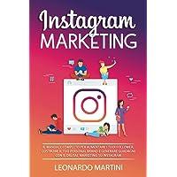 Instagram Marketing: Il Manuale completo per aumentare i tuoi Follower, costruire il tuo Personal Brand e generare…