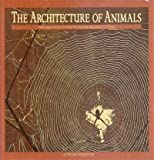 The Architecture of Animals: The Equinox Guide to Wildlife Structures