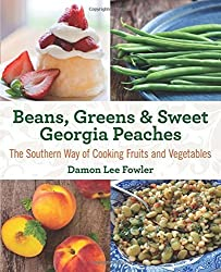 Beans, Greens & Sweet Georgia Peaches: The Southern Way of Cooking Fruits and Vegetables by Damon Fowler (2014-09-16)