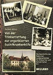Von der Trinkerrettung zur organisierten Suchtkrankenhilfe: Die Geschichte des Badischen Landesverbandes für Prävention und Rehabilitation (blv) by Reinhold Assfalg (2007-09-05)