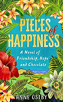 Pieces of Happiness: A Novel of Friendship, Hope and Chocolate by [Ostby, Anne]