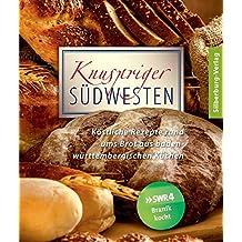 Knuspriger Südwesten: Köstliche Rezepte rund ums Brot aus baden-württembergischen Küchen
