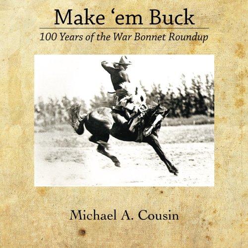 Make 'em Buck: 100 Years of the War Bonnet Roundup por Michael A Cousin