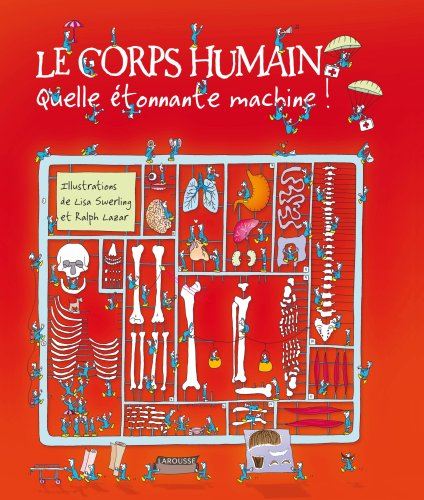 Le corps humain : Quelle étonnante machine ! par Lisa Swerling, Ralph Lazar, Collectif