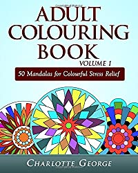 Adult Colouring Book Volume 1: 50 Mandalas for Colorful Stress Relief and Mindfulness (Coloring Books for Adults)