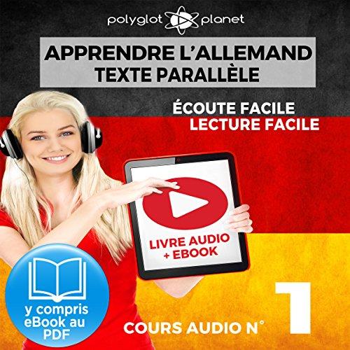 Apprendre l'Allemand - Écoute Facile - Lecture Facile - Texte Parallèle Cours Audio, No. 1: Lire et Écouter des Livres en Allemand par  Polyglot Planet