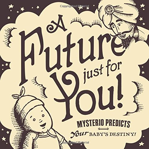 A Future Just for You! Mysterio Predicts your Baby's Destiny! by David Sopp (2015-08-02)