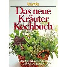 Das neue Kräuterkochbuch - Mit farbigem Kräuterlexikon und Kalorientabelle [Edition Burda - Grossformat]