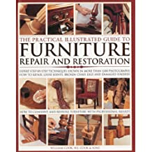 The Practical Illustrated Guide to Furniture Repair and Restoration: Expert Step-By-Step Techniques Shown in More Than 1200 Photographs: How to Repair