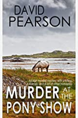 MURDER AT THE PONY SHOW: An Irish murder mystery with a killing, a kidnap, and a lot of other horseplay Kindle Edition