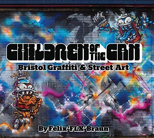 Children of the Can: Bristol Graffiti and Street Art by Felix Braun (2012-11-30)