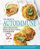 The Medical Autoimmune Life Changing Rescue Solution Cookbook: Heal your body, reverse chronic illness, thyroid, diabetes, fatty liver, weight issues and inflammatory symptoms
