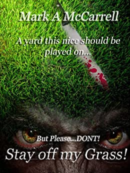 Stay off my Grass! (English Edition) par [McCarrell, Mark A]
