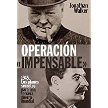 OPERACIÓN «IMPENSABLE»: 1945. Los planes secretos para una tercera guerra mundial (Spanish Edition)