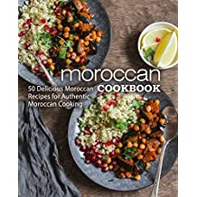 Moroccan Cookbook: 50 Delicious Moroccan Recipes for Authentic Moroccan Cooking (2nd Edition) (English Edition)