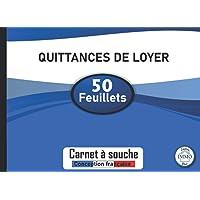 QUITTANCE DE LOYER: Carnet à Souche de 50 Feuillets - Carnet Quittance Loyer Adapté à Tout Type de Contrat Location Vide…