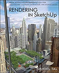Rendering in SketchUp: From Modeling to Presentation for Architecture, Landscape Architecture, and Interior Design by Daniel Tal (2013-03-25)