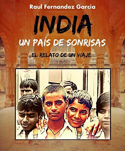 India un País de Sonrisas: El Relato de un Viaje por Raul Fernandez