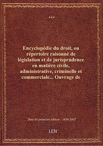 Encyclopédie du droit, ou répertoire raisonné de législation et de jurisprudence en matière civile, par XXX
