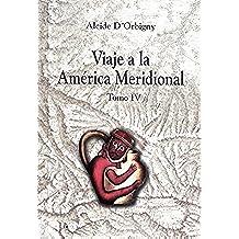 Viaje a la América Meridional. Tomo IV (Travaux de l'IFÉA)