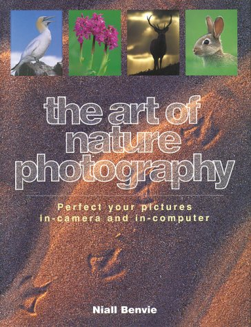 The Art of Nature Photography: Perfect Your Pictures In-Camera & In-Computer por Niall Benvie