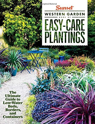 Sunset Western Garden Book of Easy-Care Plantings: The Ultimate Guide to Low-Water Beds, Borders, and Containers por The Editors of Sunset