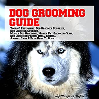 Dog Grooming Guide Tools Equipment Supplies Courses Mobile Pet