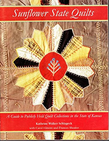 Sunflower state quilts: A guide to publicly held quilt collections in the state of Kansas (Sunflower Quilt Shop)