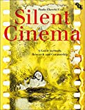 Silent Cinema: A Guide to Study, Research and Curatorship