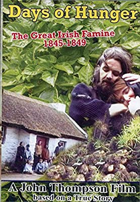 Days Of Hunger - The Great Irish Famine 1845-1849