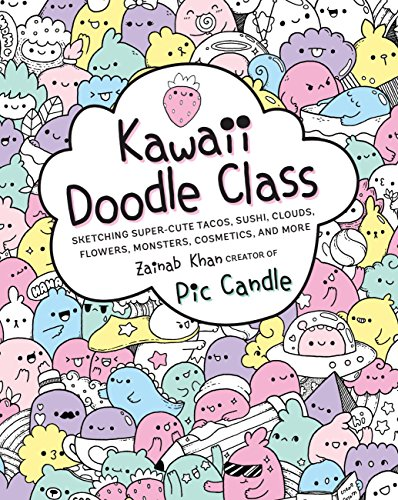 Kawaii Doodle Class: Sketching Super-cute Tacos, Sushi, Clouds, Flowers, Monsters, Cosmetics, and More par Zainab Khan