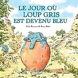 Le jour où Loup gris est devenu bleu | Bizouerne, Gilles (1978-....). Auteur