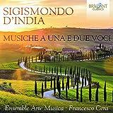 Sigismondo d'India : Musique pour 1 et 2 voix. Ensemble Arte Musica, Cera.