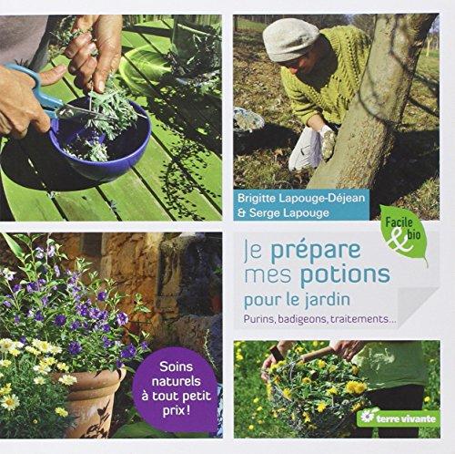 Je prépare mes potions pour le jardin : Purins, badigeons, traitements par Brigitte Lapouge-Déjean