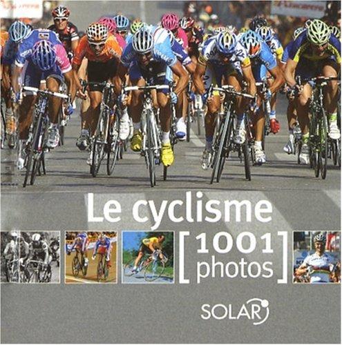 Le cyclisme : 1001 Photos par Nicolas Moreau-Delacquis