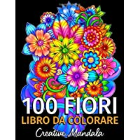 100 Fiori - Libro da colorare per adulti: 100 pagine da colorare con bellissimi fiori. Libri antistress da colorare…