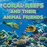 Coral Reefs and Their Animals Friends: Marine Life and Oceanography for Kids (Children's Oceanography Books)