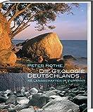 Die Geologie Deutschlands: 48 Landschaften im Portrait - Peter Rothe