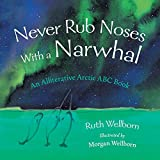 Never Rub Noses With a Narwhal: An Alliterative Arctic ABC Book (English Edition)