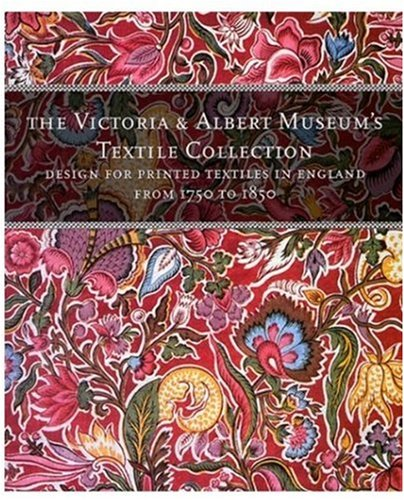Designs for Printed Textiles in England From 1750 to 1850 (The Victoria & Albert Museum's textile (1800 England Kostüme)