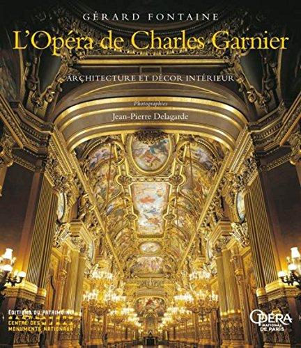 L'Opéra de Charles Garnier. Architecture et décor intérieur par Gerard Fontaine