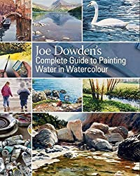 Joe Dowden's Complete Guide to Painting Water in Watercolour by Joe Francis Dowden (2014-07-15)