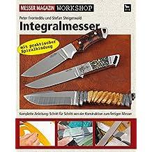 Integralmesser: Komplette Anleitung: Schritt für Schritt von der Konstruktion zum fertigen Messer (Messer Magazin Workshop)