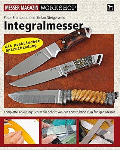Integralmesser: Komplette Anleitung: Schritt für Schritt von der Konstruktion zum fertigen Messer...