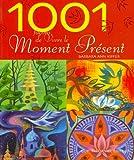 1001 Façons de vivre le Moment Présent : Comment trouver la force du Présent