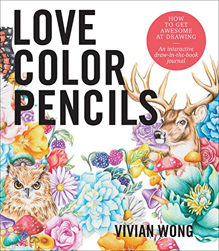 Love Colored Pencils: How to Get Awesome at Drawing: An Interactive Draw-in-the-Book Journal -