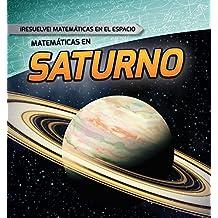 Matemáticas en Saturno /Math on Saturn (Resuelve! Matemáticas En El Espacio /Solve It! Math in Space)