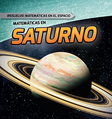 Matemáticas en Saturno /Math on Saturn (Resuelve! Matemáticas En El Espacio /Solve It! Math in Space) por Mark J. Harasymiw